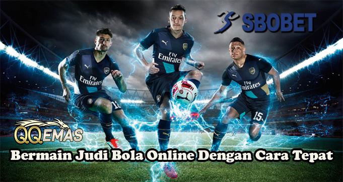 Bermain Judi Bola Online Dengan Cara Tepat