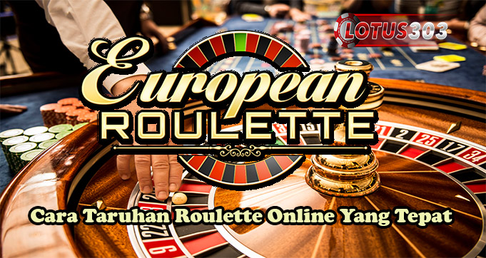 Cara Taruhan Roulette Online Yang Tepat