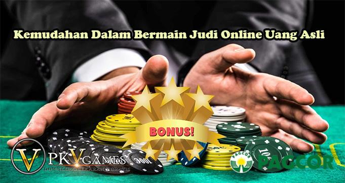 Kemudahan Dalam Bermain Judi Online Uang Asli