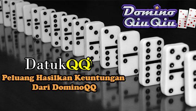 Peluang Hasilkan Keuntungan Dari DominoQQ