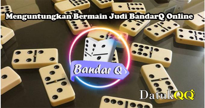 Menguntungkan Bermain Judi BandarQ Online